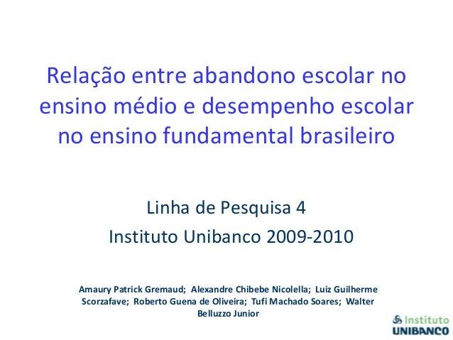 Relação entre abandono escolar no ensino médio e desempenho escolar no ensino fundamental brasileiro Linha de Pesquisa 4 I...