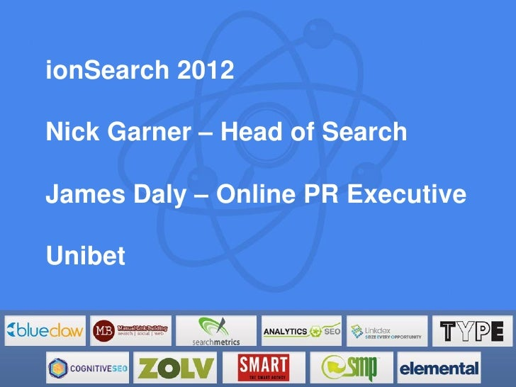 ionSearch 2012Nick Garner – Head of SearchJames Daly – Online PR ExecutiveUnibet