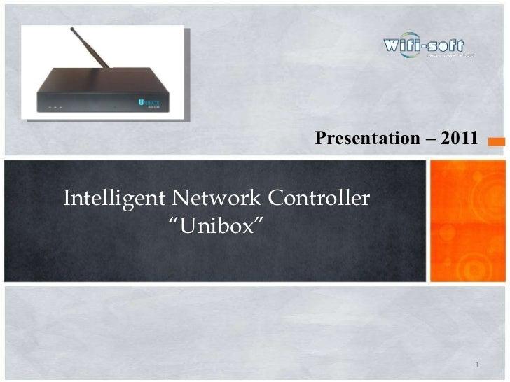 "<ul><li>Presentation – 2011 </li></ul>Intelligent Network Controller ""Unibox"""