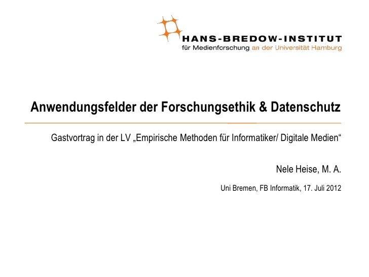 """Anwendungsfelder der Forschungsethik & Datenschutz   Gastvortrag in der LV """"Empirische Methoden für Informatiker/ Digitale..."""
