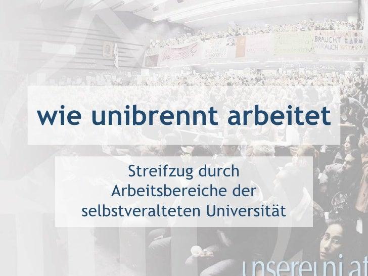 wie unibrennt arbeitet Streifzug durch Arbeitsbereiche der selbstveralteten Universität