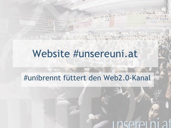 Website #unsereuni.at <ul><li>#unibrennt füttert den Web2.0-Kanal </li></ul>