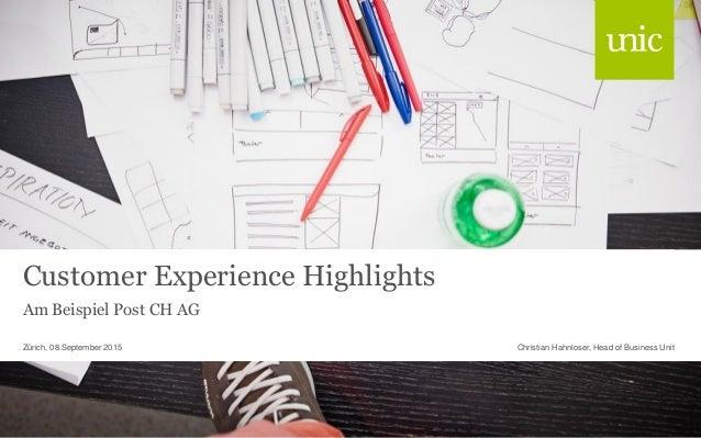 Customer Experience Highlights Am Beispiel Post CH AG Christian Hahnloser, Head of Business UnitZürich, 08.September 2015