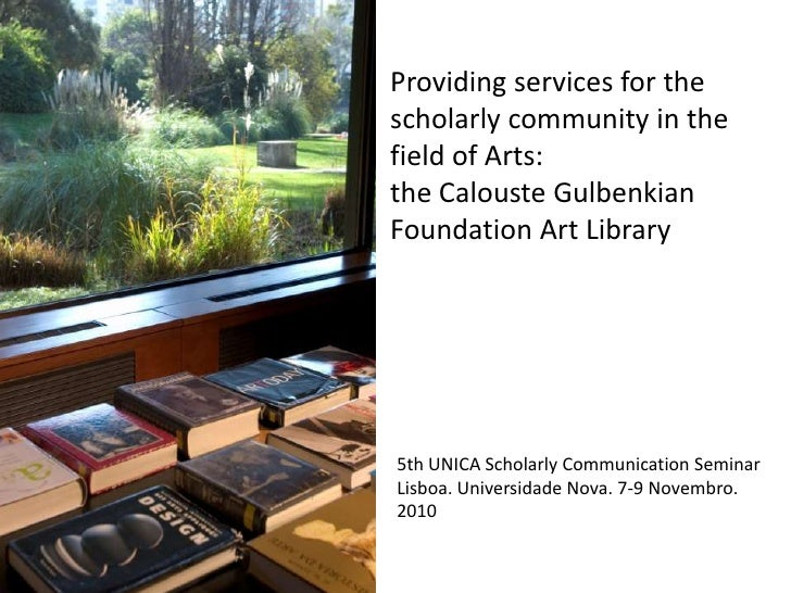 Providingservices for thescholarlycommunityinthefield of Arts: <br />the Calouste Gulbenkian FoundationArtLibrary<br />5th...
