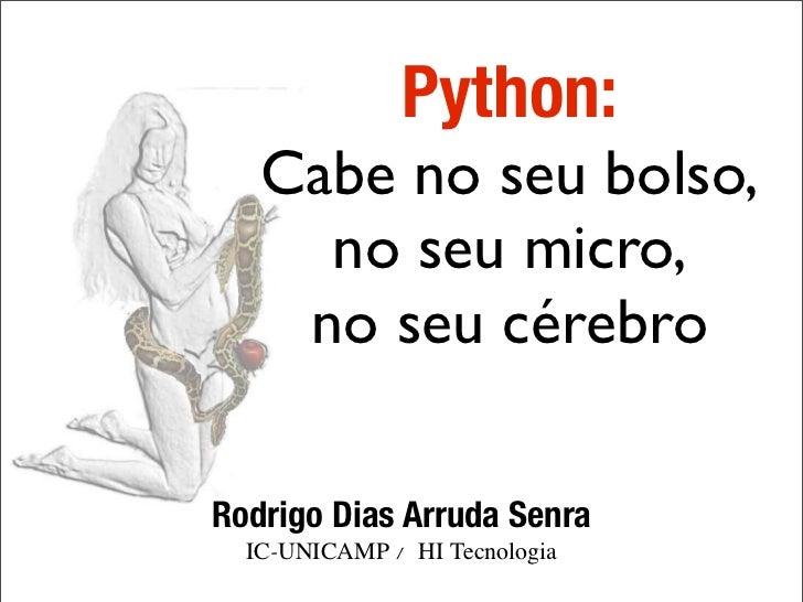 Python: Cabe no seu bolso, no seu micro, no seu cérebro.
