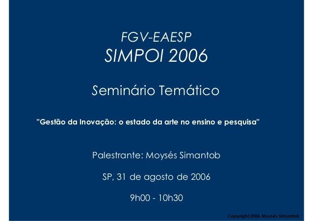 """FGV-EAESP                 SIMPOI 2006              Seminário Temático""""Gestão da Inovação: o estado da arte no ensino e pes..."""