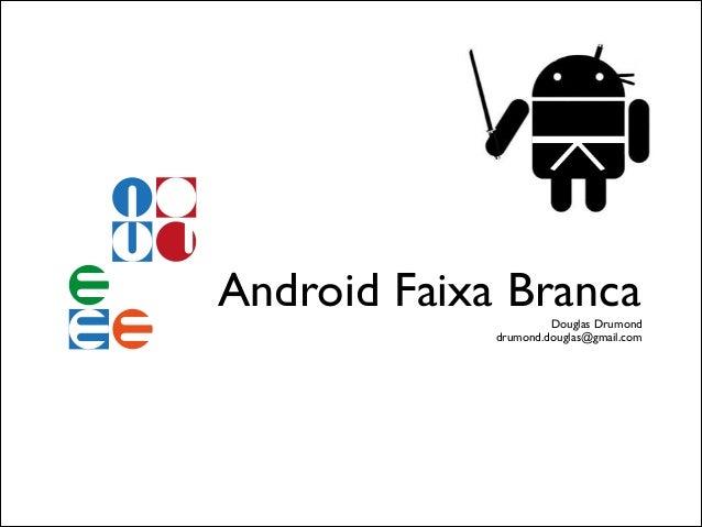 [Unicamp Fórum Permanente] Android Faixa Branca – 2011