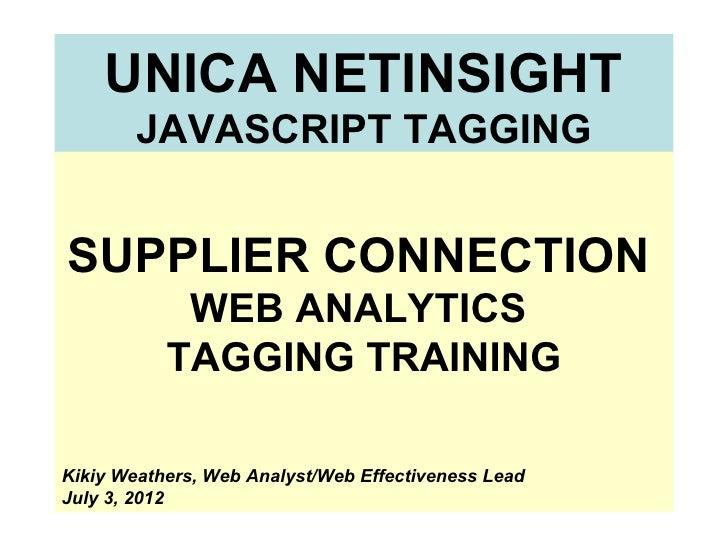 UNICA NETINSIGHT        JAVASCRIPT TAGGINGSUPPLIER CONNECTION            WEB ANALYTICS           TAGGING TRAININGKikiy Wea...