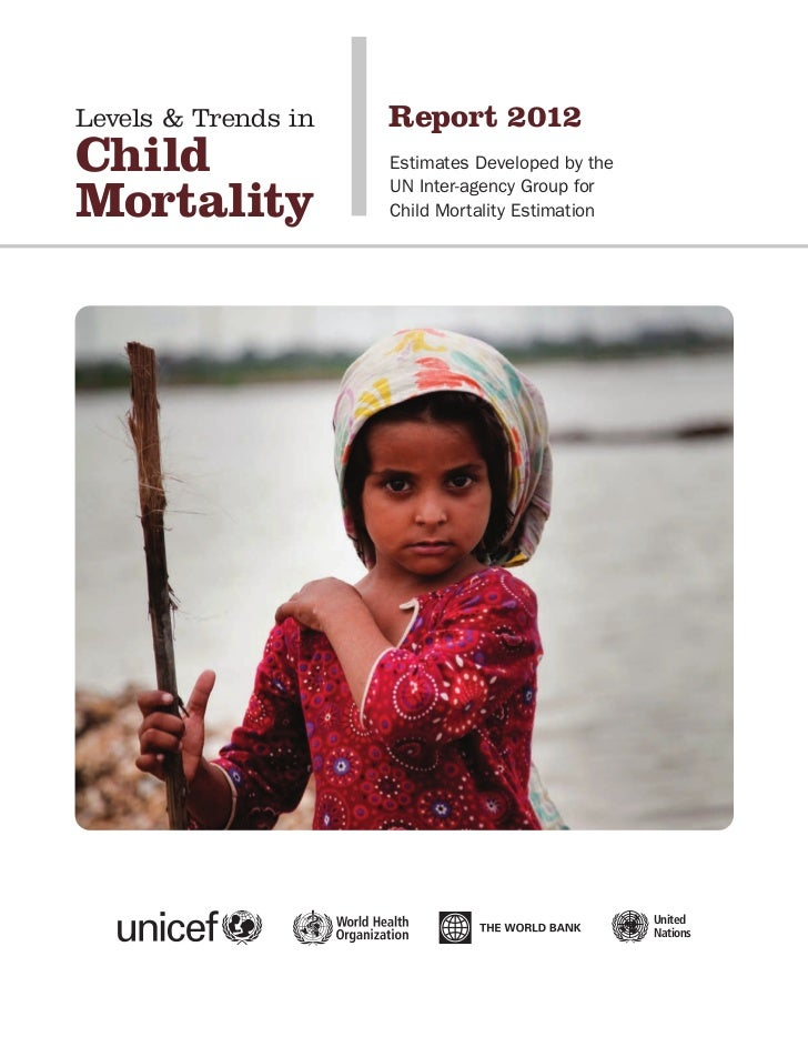 Levels & Trends in   Report 2012Child                Estimates Developed by theMortality            UN Inter-agency Group ...
