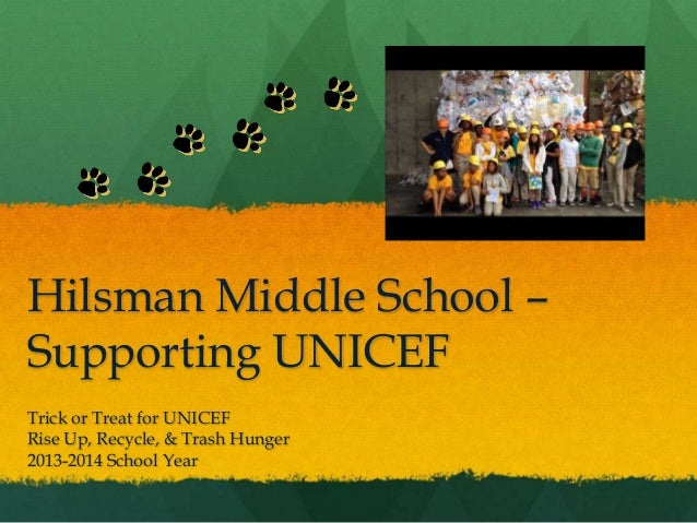 Hilsman Middle School – Supporting UNICEF Trick or Treat for UNICEF Rise Up, Recycle, & Trash Hunger 2013-2014 School Year