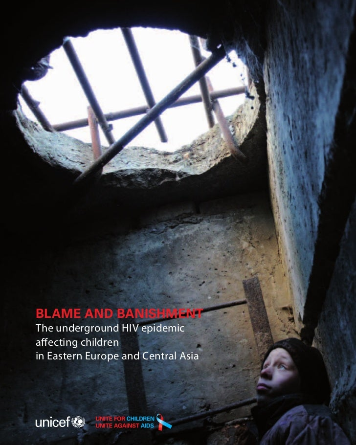 BLAME AND BANISHMENTThe underground HIV epidemica ecting childrenin Eastern Europe and Central Asia