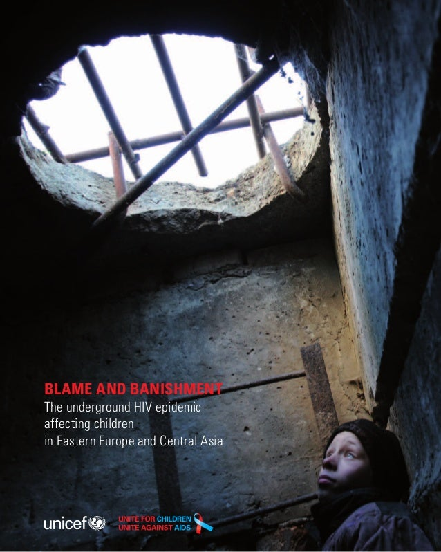 BLAME AND BANISHMENT The underground HIV epidemic affecting children in Eastern Europe and Central Asia