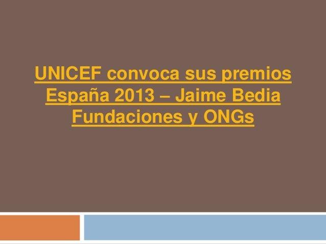 UNICEF convoca sus premios España 2013 – Jaime Bedia   Fundaciones y ONGs