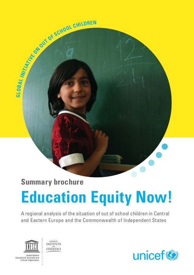 n  o  ren  Gl oba l  Ini t  i at  iv  eo  Ou  of t  h Sc  il d l Ch o  Summary brochure  Education Equity Now! A regional ...