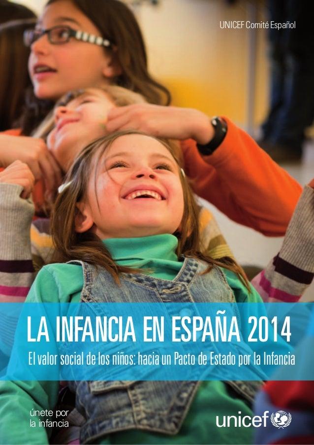 Elvalorsocialdelosniños:haciaunPactodeEstadoporlaInfancia LA INFANCIA EN ESPAÑA 2014 únete por la infancia UNICEF Comité E...