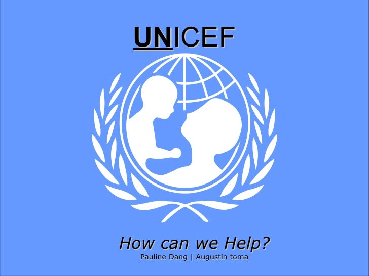 UN ICEF How can we Help? Pauline Dang | Augustin toma