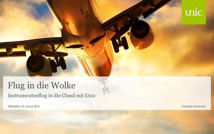 Flug in die WolkeInstrumentenflug in die Cloud mit UnicWallisellen, 25. Januar 2012             Christoph Camenisch