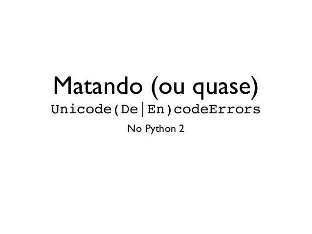 Matando (ou quase) Unicode(De|En)codeErrors No Python 2