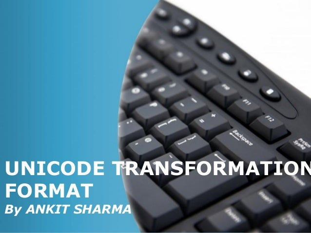 UNICODE TRANSFORMATIONFORMATBy ANKIT SHARMA                  Page 1