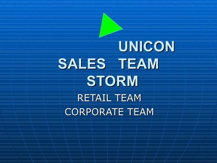 UNICON  SALES  TEAM   STORM RETAIL TEAM CORPORATE TEAM
