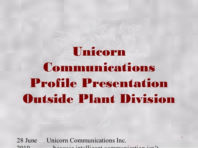 28 June Unicorn Communications Inc. 1 Unicorn Communications Profile Presentation Outside Plant Division