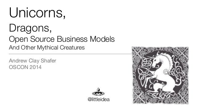 Unicorns, Dragons, Open Source Business Models And Other Mythical Creatures Andrew Clay Shafer  OSCON 2014 @littleidea