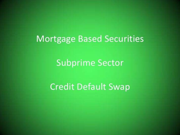 Mortgage Based SecuritiesSubprime SectorCredit Default Swap<br />