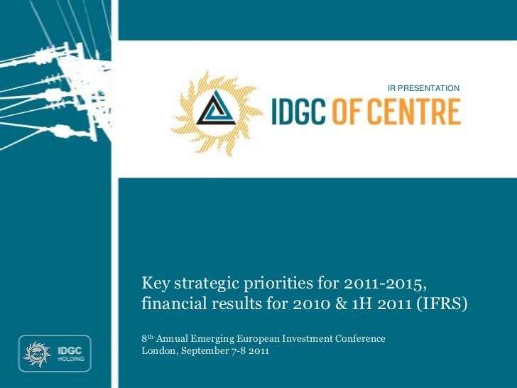 IR PRESENTATIONKey strategic priorities for 2011-2015,financial results for 2010 & 1H 2011 (IFRS)8th Annual Emerging Europ...