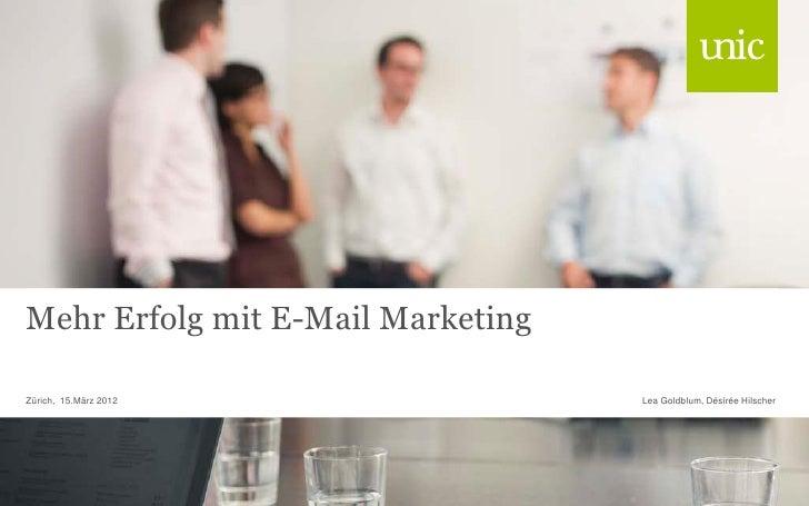 Mehr Erfolg mit E-Mail MarketingZürich, 15.März 2012               Lea Goldblum, Désirée Hilscher