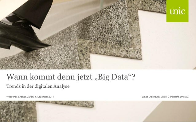 """Wann kommt denn jetzt """"Big Data""""?  Trends in der digitalen Analyse  Lukas Oldenburg, Webtrends Engage, Zürich, 4. Dezember..."""