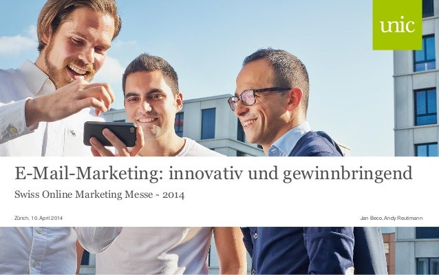 E-Mail-Marketing: innovativ und gewinnbringend Swiss Online Marketing Messe - 2014 Jan Beco, Andy ReutimannZürich, 10. Apr...