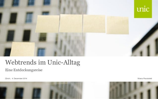 Webtrends im Unic-Alltag  Eine Entdeckungsreise  Zürich, 4. Dezember 2014 Marco Roccioletti