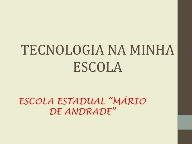 """TECNOLOGIA NA MINHA      ESCOLAESCOLA ESTADUAL """"MÁRIO     DE ANDRADE"""""""