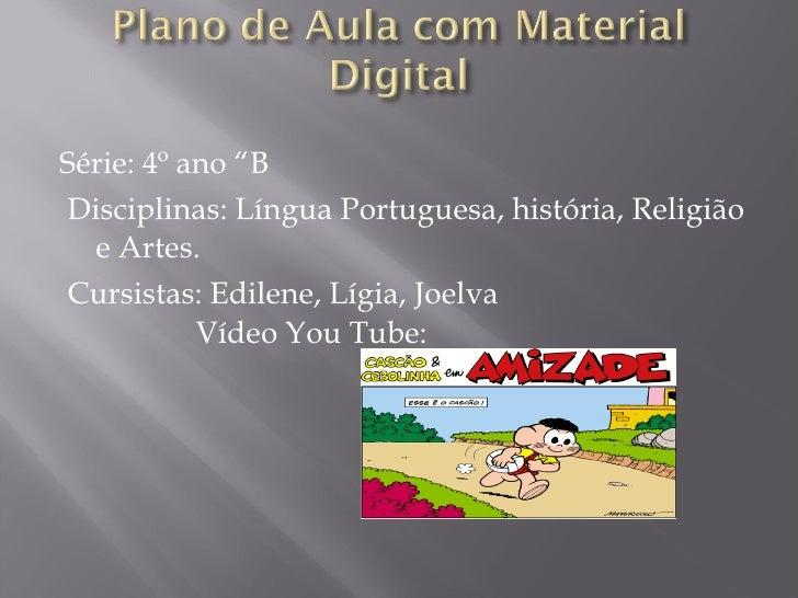 "<ul><li>Série: 4º ano ""B </li></ul><ul><li>Disciplinas: Língua Portuguesa, história, Religião e Artes. </li></ul><ul><li>C..."