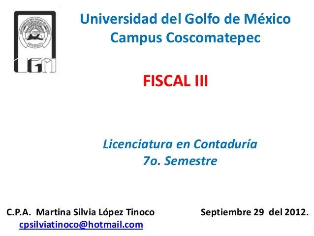 Universidad del Golfo de México                    Campus Coscomatepec                               FISCAL III           ...