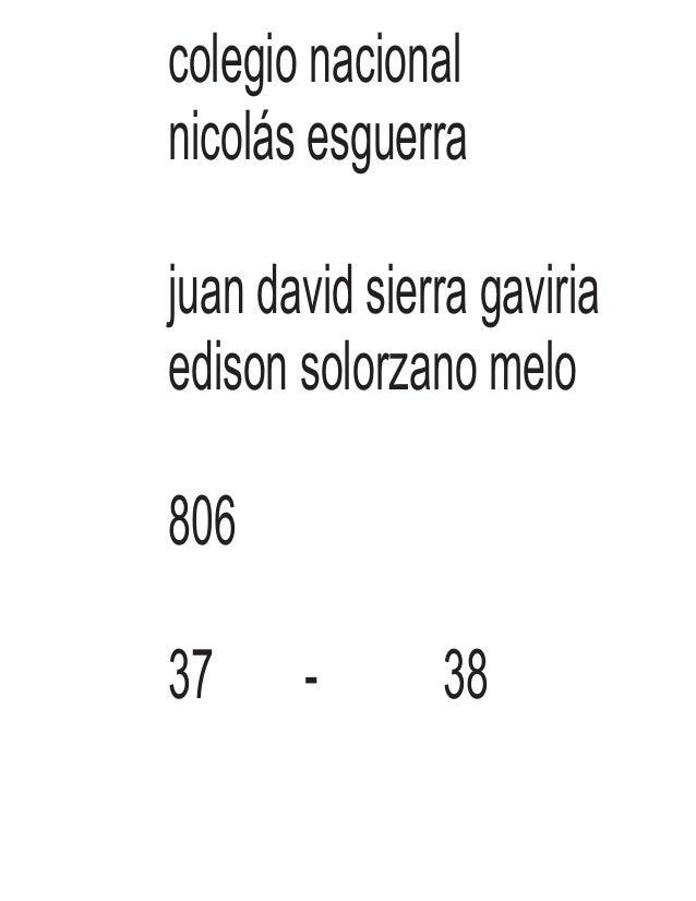 colegio nacional nicolás esguerra juan david sierra gaviria edison solorzano melo 806 37 - 38