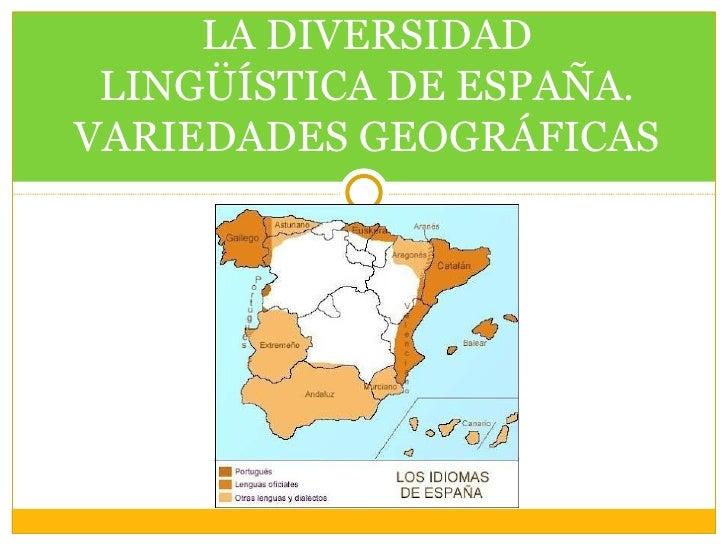 LA DIVERSIDAD LINGÜÍSTICA DE ESPAÑA.VARIEDADES GEOGRÁFICAS
