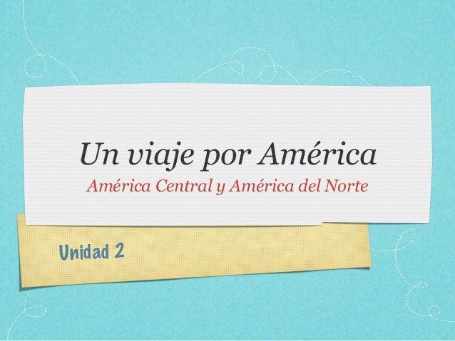 Un viaje por América    América Central y América del NorteUn id ad 2
