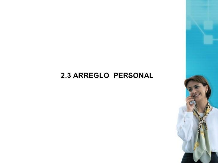 2.3 ARREGLO PERSONAL
