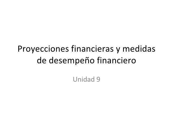 Proyecciones financieras y medidas de desempeño financiero Unidad 9