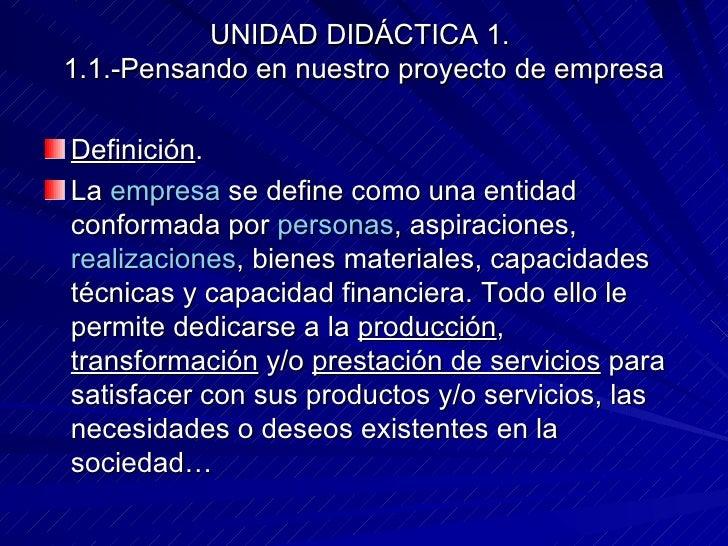 UNIDAD DIDÁCTICA 1.  1.1.-Pensando en nuestro proyecto de empresa <ul><li>Definición . </li></ul><ul><li>La  empresa  se d...