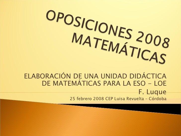 ELABORACIÓN DE UNA UNIDAD DIDÁCTICA DE MATEMÁTICAS PARA LA ESO - LOE F. Luque 25 febrero 2008 CEP Luisa Revuelta – Córdoba