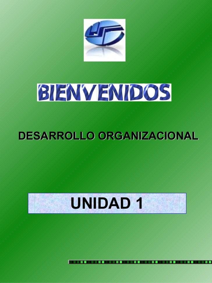 DESARROLLO ORGANIZACIONAL            UNIDAD 1