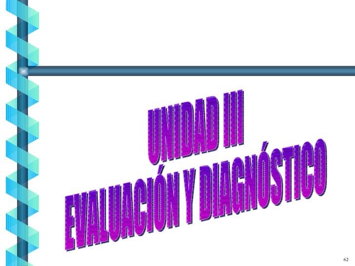 UNIDAD III EVALUACIÓN Y DIAGNÓSTICO 62