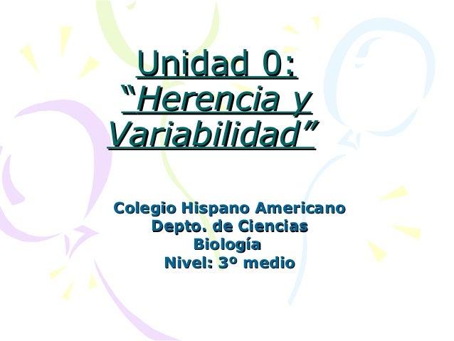 """Unidad 0:Unidad 0: """"""""Herencia yHerencia y Variabilidad""""Variabilidad"""" Colegio Hispano AmericanoColegio Hispano Americano De..."""