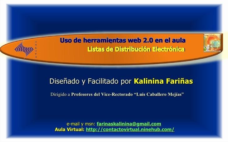 Diseñado y Facilitado por  Kalinina Fariñas   e-mail y msn:   [email_address] Aula Virtual:  http://contactovirtual.ninehu...