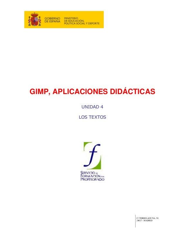 GIMP, APLICACIONES DIDÁCTICAS            UNIDAD 4           LOS TEXTOS                        C/ TORRELAGUNA, 58          ...