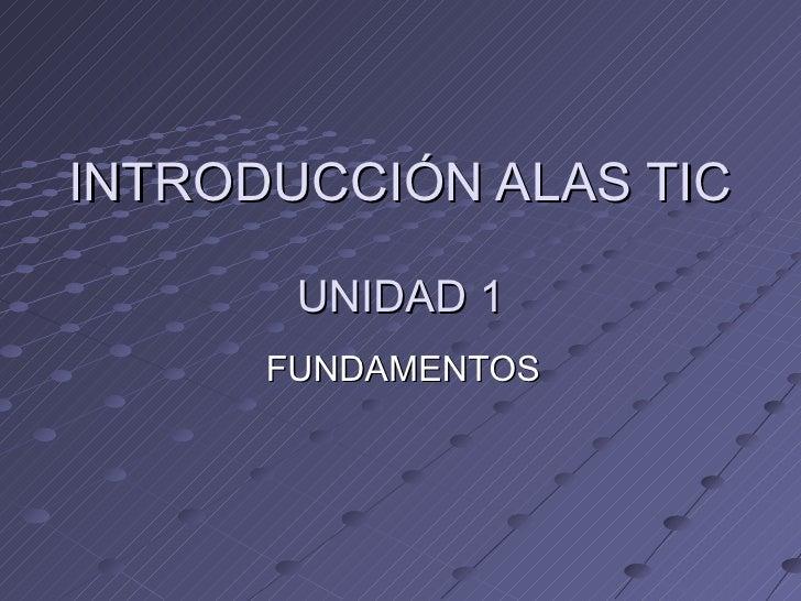 INTRODUCCIÓN ALAS TIC  UNIDAD 1 FUNDAMENTOS