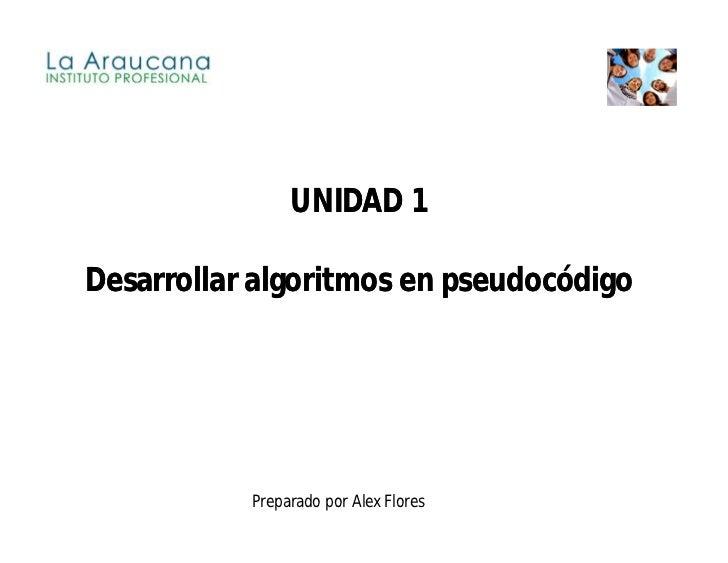 UNIDAD 1Desarrollar algoritmos en pseudocódigo           Preparado por Alex Flores