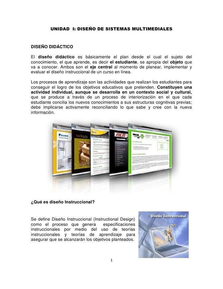 UNIDAD I: DISEÑO DE SISTEMAS MULTIMEDIALESDISEÑO DIDÁCTICOEl diseño didáctico es básicamente el plan desde el cual el suje...
